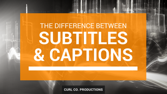 Blog title: the difference between Subtitles and Captions