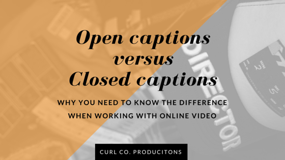 Open captions V Closed Captions